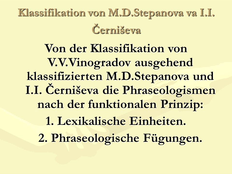 Klassifikation von M.D.Stepanova va I.I. Černiševa Von der Klassifikation von V.V.Vinogradov ausgehend klassifizierten M.D.Stepanova und I.I. Černišev
