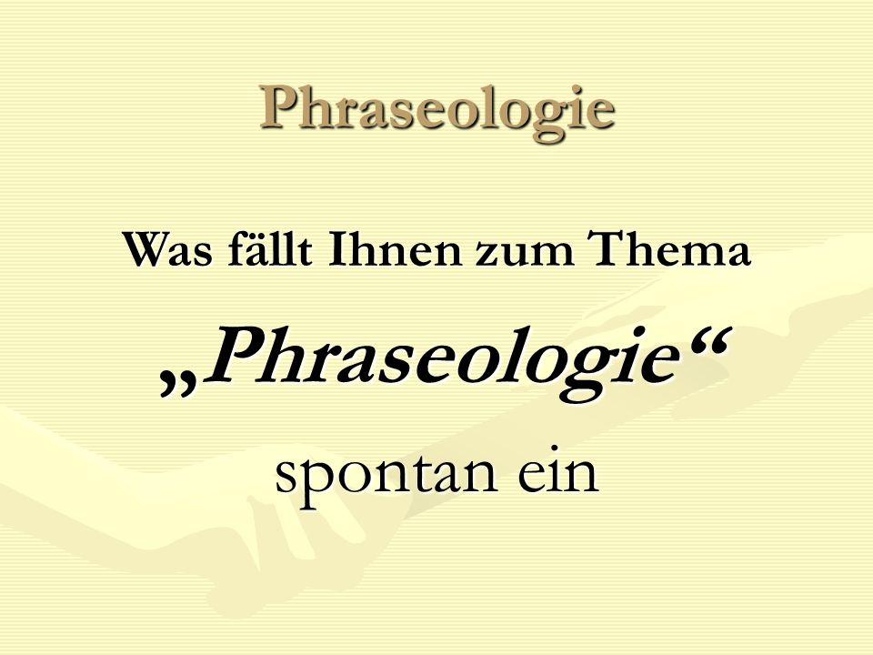 """Phraseologie Was fällt Ihnen zum Thema """"Phraseologie"""" spontan ein"""