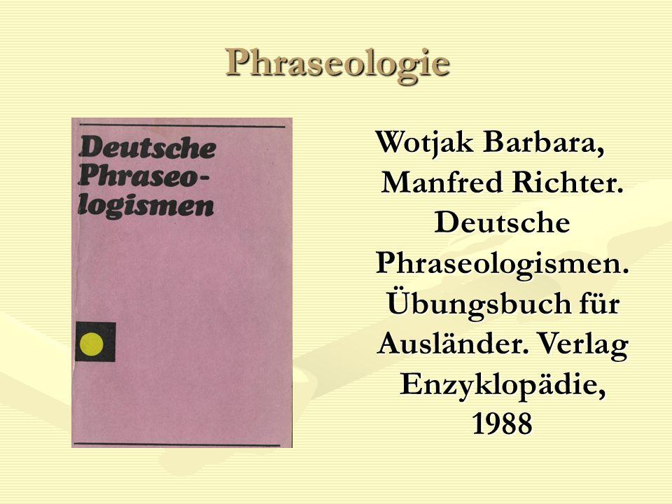 Phraseologie Wotjak Barbara, Manfred Richter. Deutsche Phraseologismen. Übungsbuch für Ausländer. Verlag Enzyklopädie, 1988