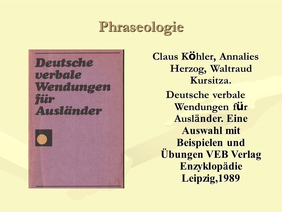 Phraseologie Claus K ö hler, Annalies Herzog, Waltraud Kursitza. Deutsche verbale Wendungen f ü r Ausl ӓ nder. Eine Auswahl mit Beispielen und Übungen
