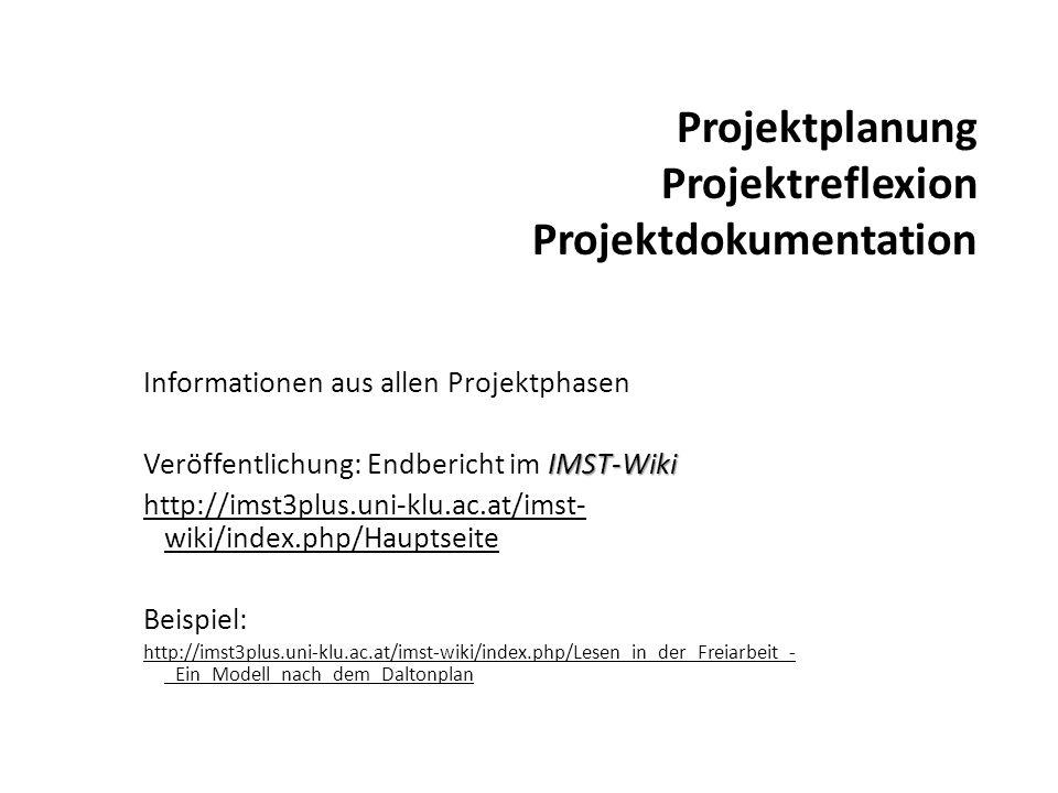 Informationen aus allen Projektphasen IMST-Wiki Veröffentlichung: Endbericht im IMST-Wiki http://imst3plus.uni-klu.ac.at/imst- wiki/index.php/Hauptseite Beispiel: http://imst3plus.uni-klu.ac.at/imst-wiki/index.php/Lesen_in_der_Freiarbeit_- _Ein_Modell_nach_dem_Daltonplan