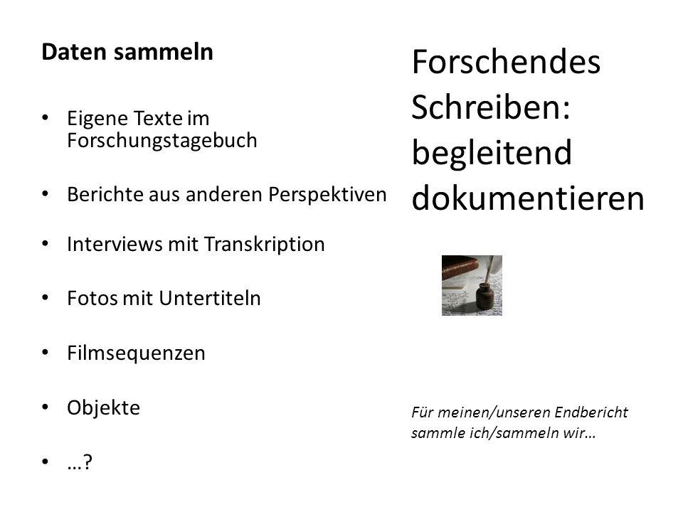 Daten sammeln Eigene Texte im Forschungstagebuch Berichte aus anderen Perspektiven Interviews mit Transkription Fotos mit Untertiteln Filmsequenzen Ob