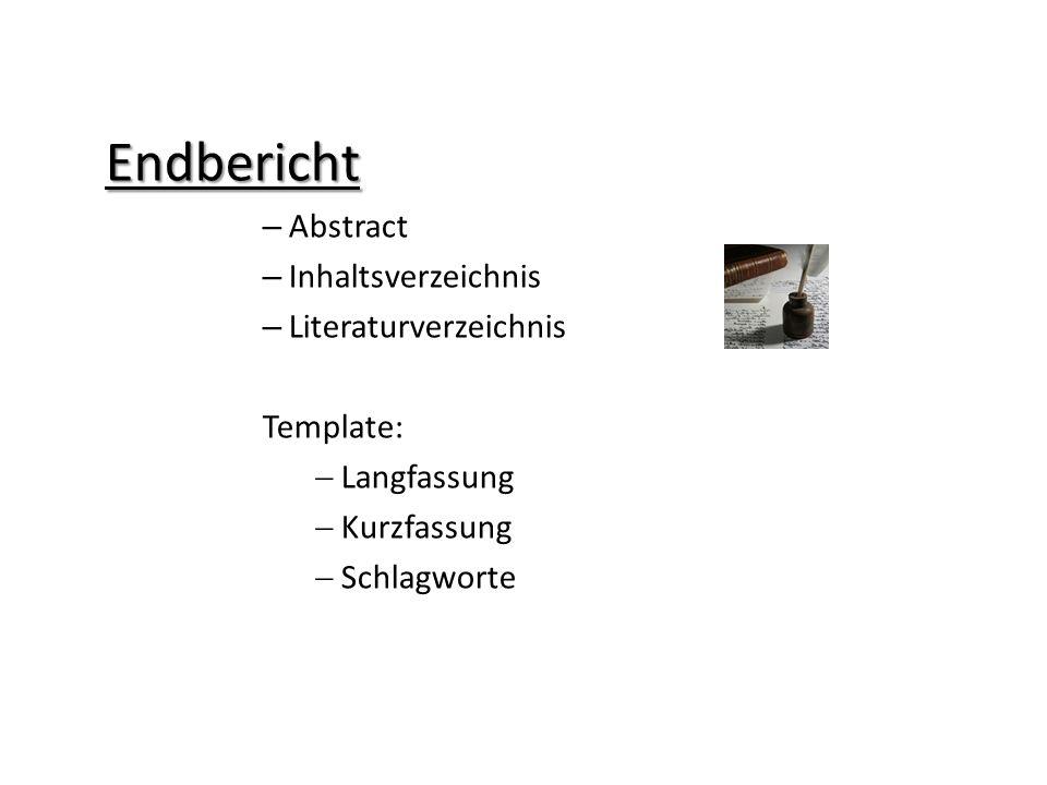 Endbericht – Abstract – Inhaltsverzeichnis – Literaturverzeichnis Template:  Langfassung  Kurzfassung  Schlagworte