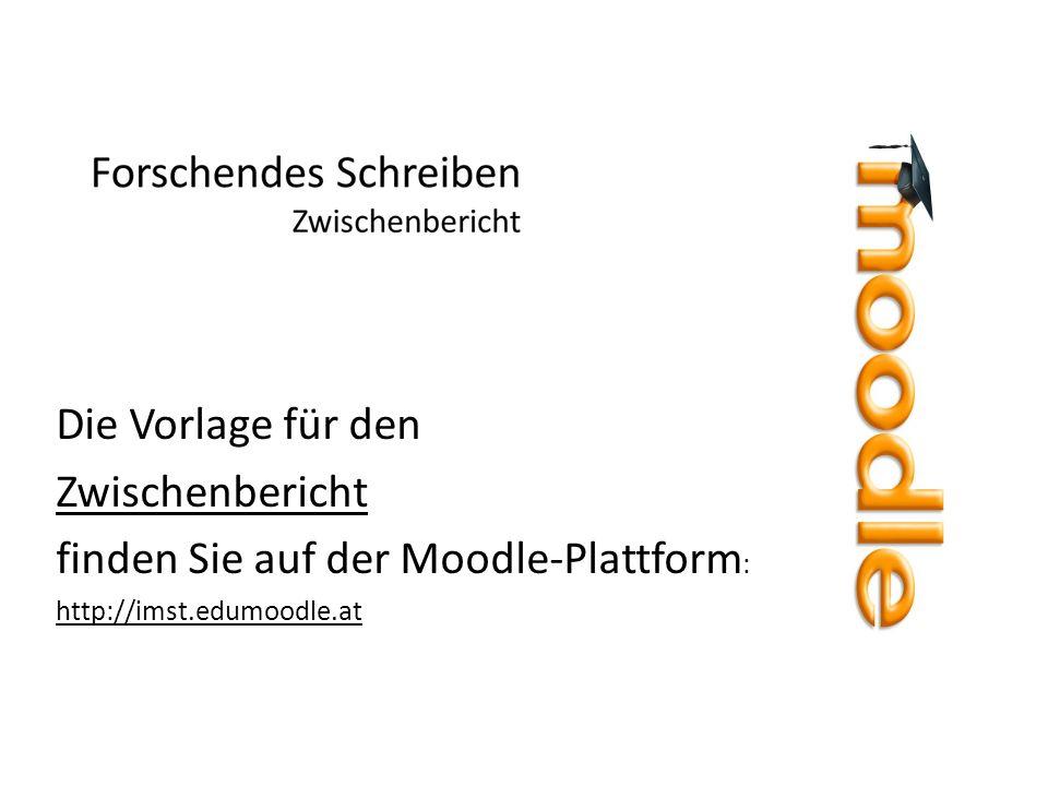 Die Vorlage für den Zwischenbericht finden Sie auf der Moodle-Plattform : http://imst.edumoodle.at
