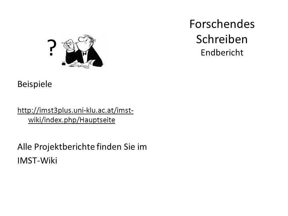 ? Beispiele http://imst3plus.uni-klu.ac.at/imst- wiki/index.php/Hauptseite Alle Projektberichte finden Sie im IMST-Wiki Forschendes Schreiben Endbericht