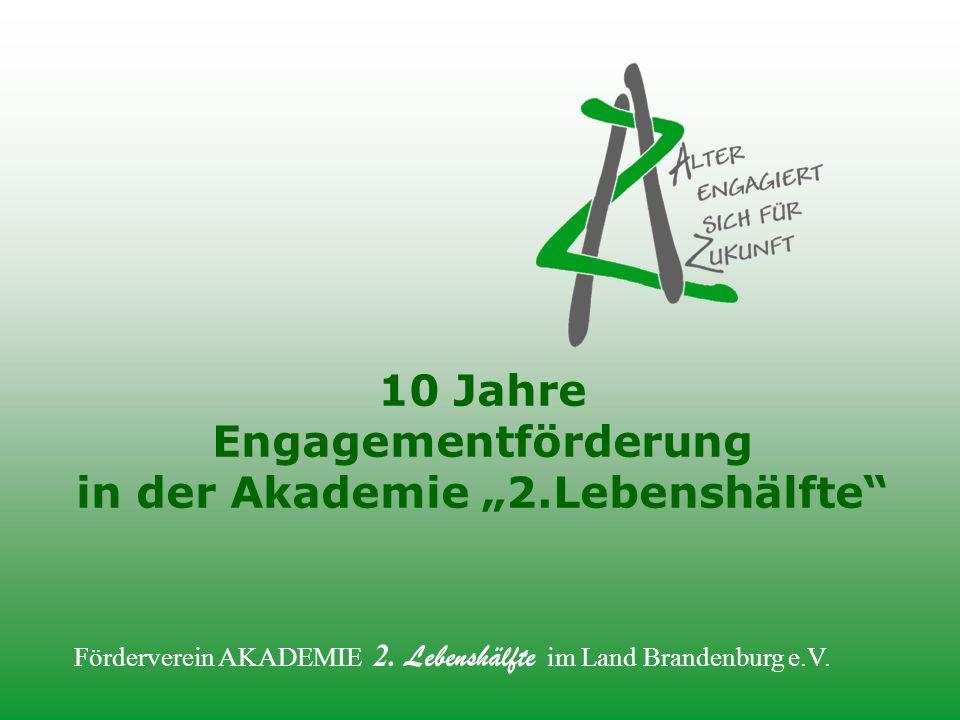 """Förderverein AKADEMIE 2. Lebenshälfte im Land Brandenburg e.V. 10 Jahre Engagementförderung in der Akademie """"2.Lebenshälfte"""""""