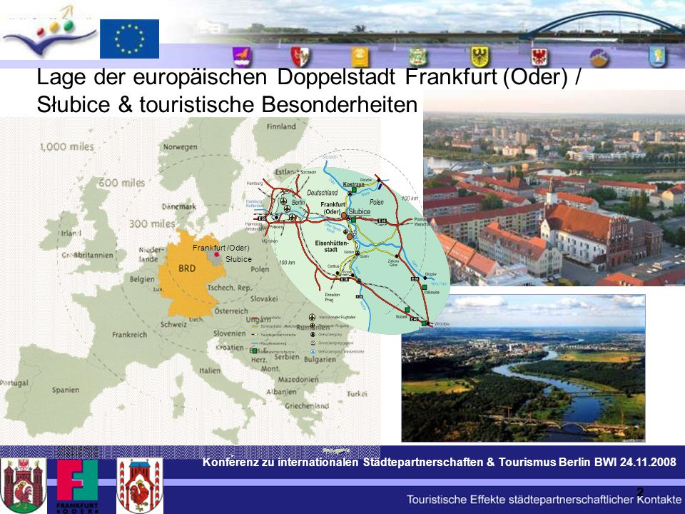 Konferenz zu internationalen Städtepartnerschaften & Tourismus Berlin BWI 24.11.2008 2 Lage der europäischen Doppelstadt Frankfurt (Oder) / Słubice & touristische Besonderheiten Frankfurt /Oder) Słubice