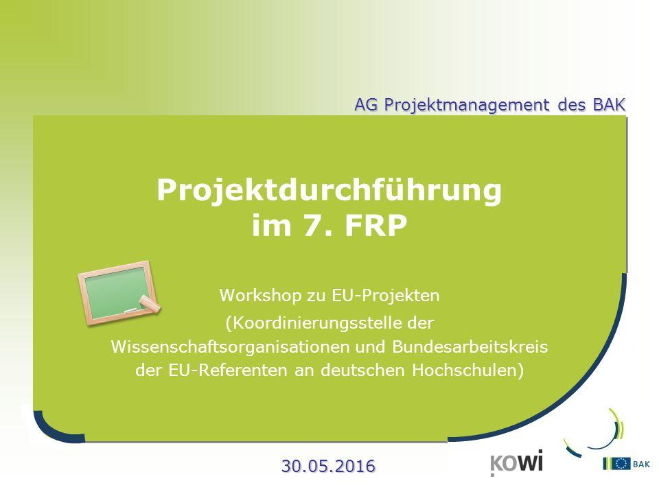 30.05.2016 AG Projektmanagement des BAK Projektdurchführung im 7. FRP Workshop zu EU-Projekten (Koordinierungsstelle der Wissenschaftsorganisationen u