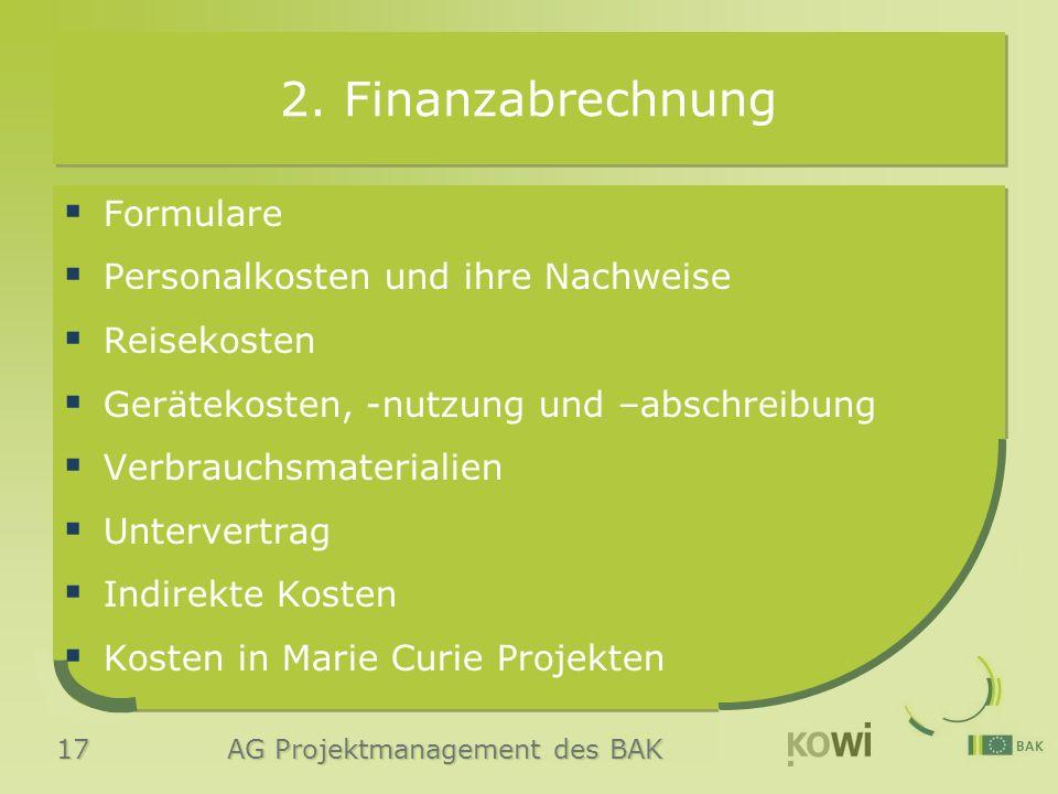 17 AG Projektmanagement des BAK 2. Finanzabrechnung  Formulare  Personalkosten und ihre Nachweise  Reisekosten  Gerätekosten, -nutzung und –abschr