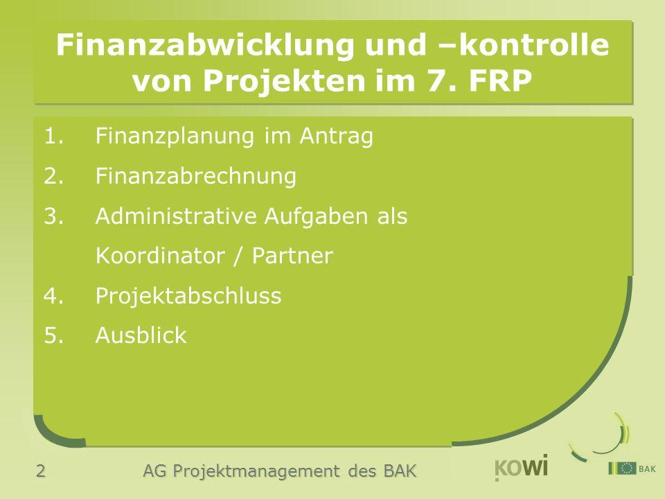 2 AG Projektmanagement des BAK Finanzabwicklung und –kontrolle von Projekten im 7. FRP 1. Finanzplanung im Antrag 2. Finanzabrechnung 3.Administrative