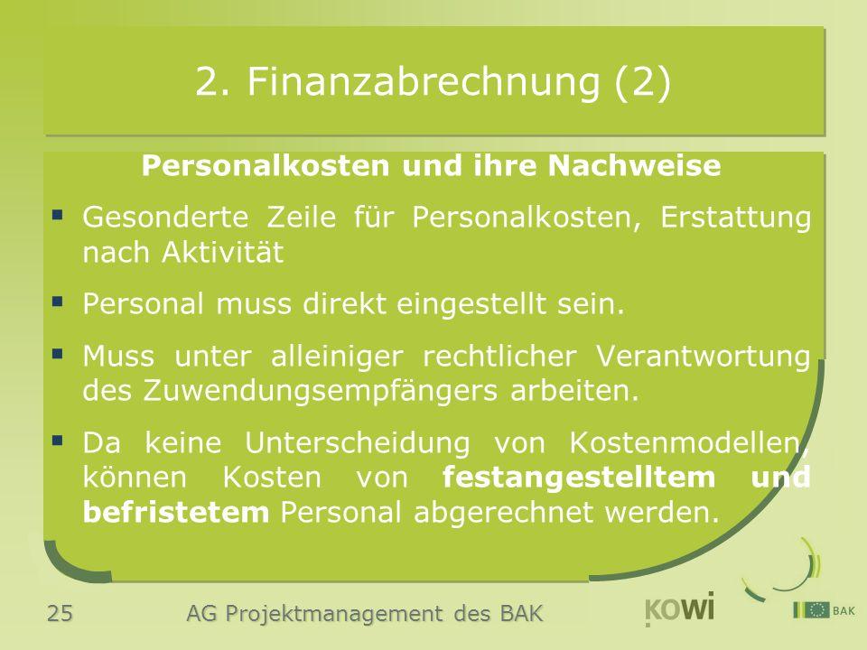 25 AG Projektmanagement des BAK 2. Finanzabrechnung (2) Personalkosten und ihre Nachweise  Gesonderte Zeile für Personalkosten, Erstattung nach Aktiv