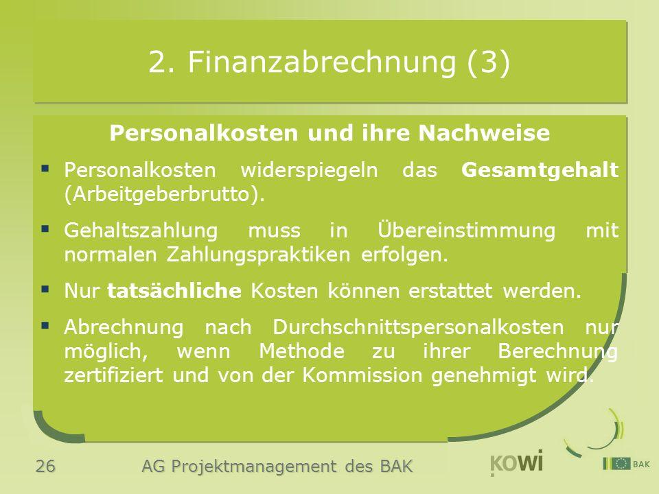 26 AG Projektmanagement des BAK 2. Finanzabrechnung (3) Personalkosten und ihre Nachweise  Personalkosten widerspiegeln das Gesamtgehalt (Arbeitgeber
