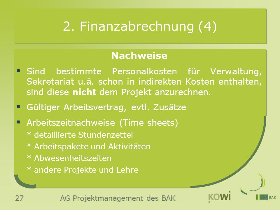 27 AG Projektmanagement des BAK 2. Finanzabrechnung (4) Nachweise  Sind bestimmte Personalkosten für Verwaltung, Sekretariat u.ä. schon in indirekten
