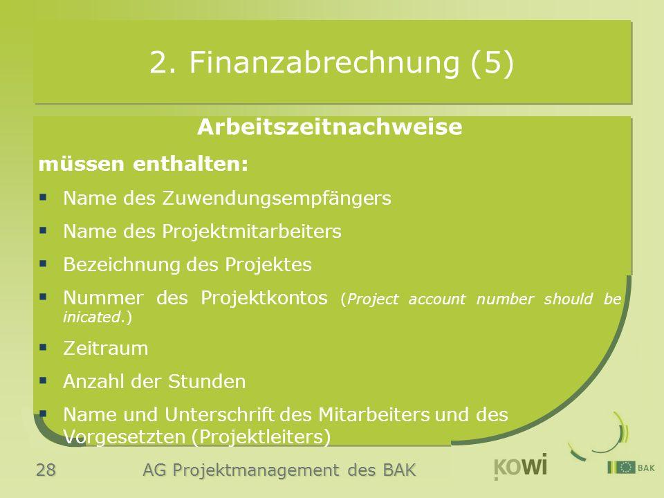 28 AG Projektmanagement des BAK 2. Finanzabrechnung (5) Arbeitszeitnachweise müssen enthalten:  Name des Zuwendungsempfängers  Name des Projektmitar