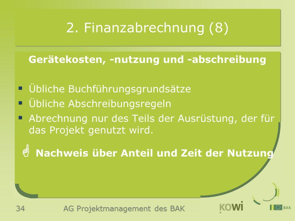 34 AG Projektmanagement des BAK 2. Finanzabrechnung (8) Gerätekosten, -nutzung und -abschreibung  Übliche Buchführungsgrundsätze  Übliche Abschreibu