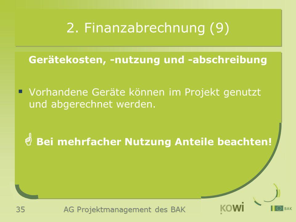 35 AG Projektmanagement des BAK 2. Finanzabrechnung (9) Gerätekosten, -nutzung und -abschreibung  Vorhandene Geräte können im Projekt genutzt und abg
