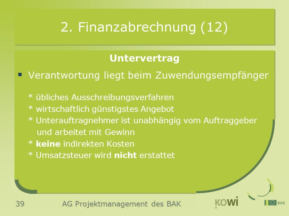 39 AG Projektmanagement des BAK 2. Finanzabrechnung (12) Untervertrag  Verantwortung liegt beim Zuwendungsempfänger * übliches Ausschreibungsverfahre