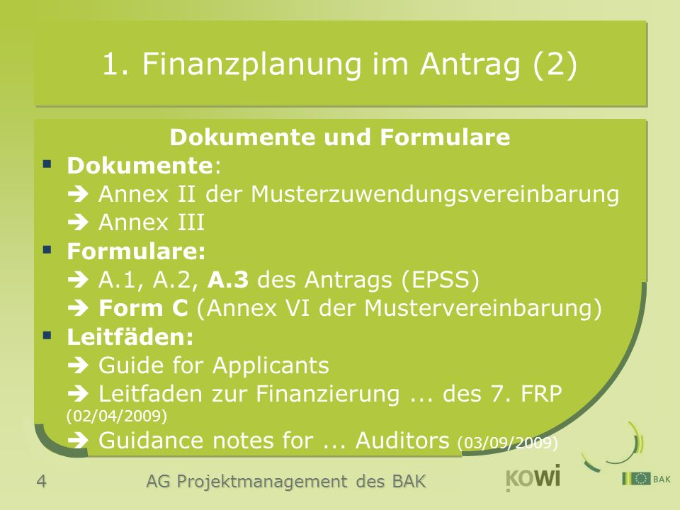 4 AG Projektmanagement des BAK 1. Finanzplanung im Antrag (2) Dokumente und Formulare  Dokumente:  Annex II der Musterzuwendungsvereinbarung  Annex