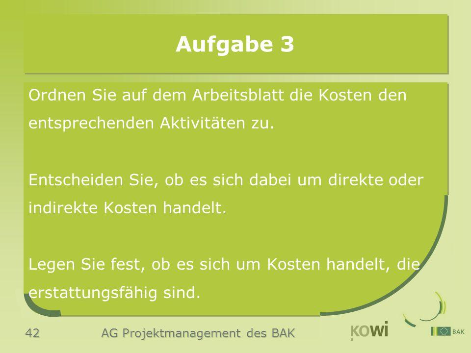 42 AG Projektmanagement des BAK Aufgabe 3 Ordnen Sie auf dem Arbeitsblatt die Kosten den entsprechenden Aktivitäten zu.