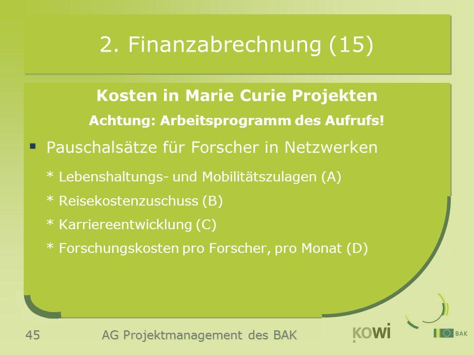 45 AG Projektmanagement des BAK 2. Finanzabrechnung (15) Kosten in Marie Curie Projekten Achtung: Arbeitsprogramm des Aufrufs!  Pauschalsätze für For