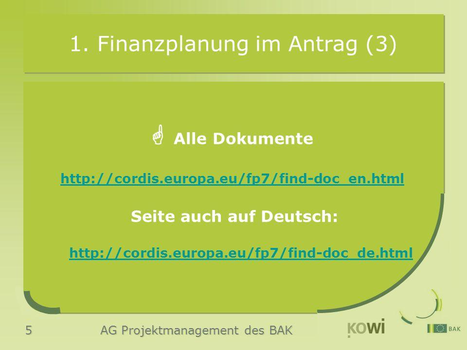 5 AG Projektmanagement des BAK 1. Finanzplanung im Antrag (3)  Alle Dokumente http://cordis.europa.eu/fp7/find-doc_en.html Seite auch auf Deutsch: ht