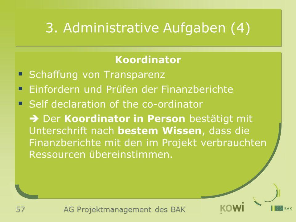 57 AG Projektmanagement des BAK 3. Administrative Aufgaben (4) Koordinator  Schaffung von Transparenz  Einfordern und Prüfen der Finanzberichte  Se