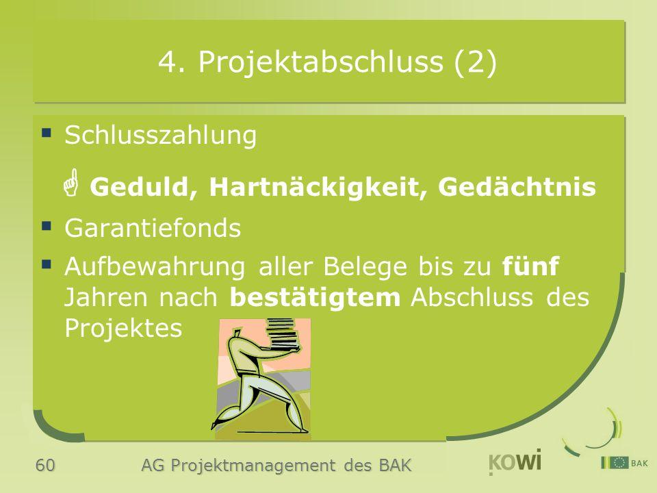 60 AG Projektmanagement des BAK 4. Projektabschluss (2)  Schlusszahlung  Geduld, Hartnäckigkeit, Gedächtnis  Garantiefonds  Aufbewahrung aller Bel