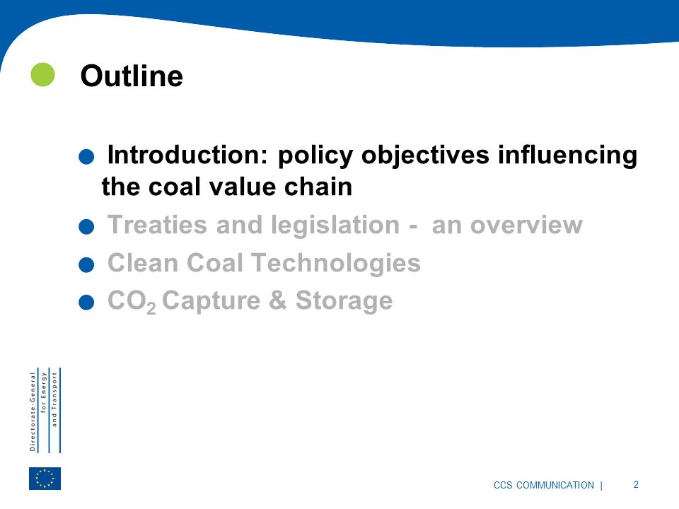 | 2 CCS COMMUNICATION Outline. Introduction: policy objectives influencing the coal value chain.