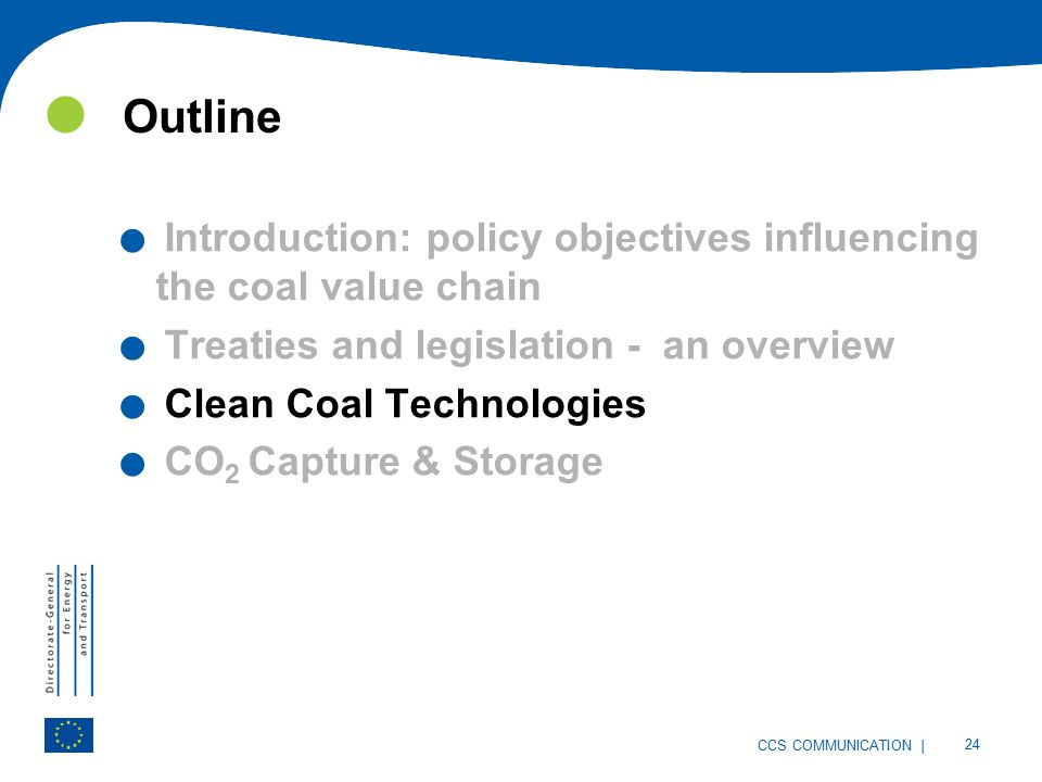 | 24 CCS COMMUNICATION Outline. Introduction: policy objectives influencing the coal value chain.