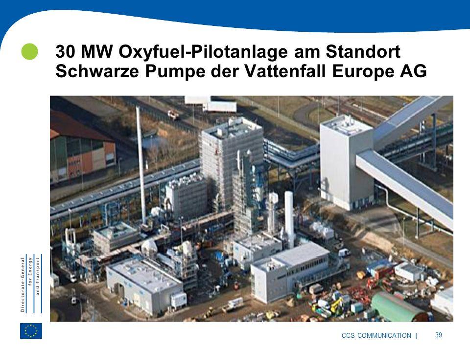 | 39 CCS COMMUNICATION 30 MW Oxyfuel-Pilotanlage am Standort Schwarze Pumpe der Vattenfall Europe AG