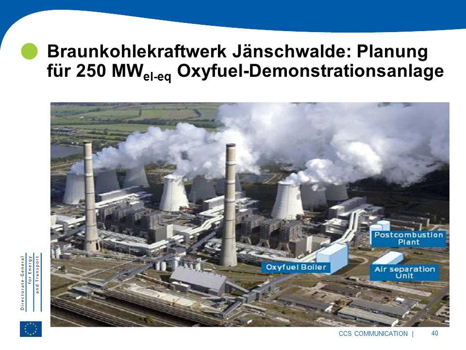 | 40 CCS COMMUNICATION Braunkohlekraftwerk Jänschwalde: Planung für 250 MW el-eq Oxyfuel-Demonstrationsanlage