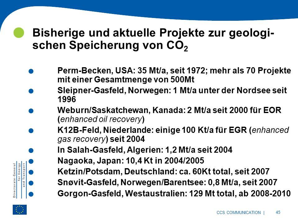 | 45 CCS COMMUNICATION Bisherige und aktuelle Projekte zur geologi- schen Speicherung von CO 2.