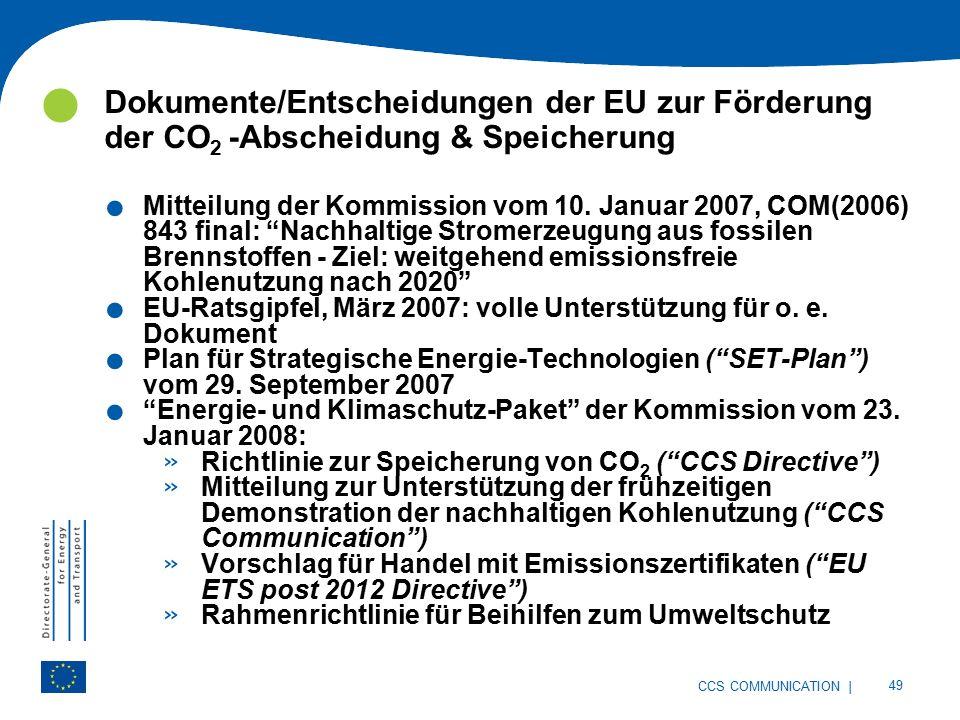 | 49 CCS COMMUNICATION Dokumente/Entscheidungen der EU zur Förderung der CO 2 -Abscheidung & Speicherung.