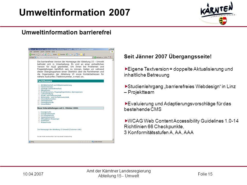 Amt der Kärntner Landesregierung Abteilung 15 - Umwelt 10.04.2007Folie 15 Umweltinformation 2007 Umweltinformation barrierefrei Seit Jänner 2007 Übergangsseite.