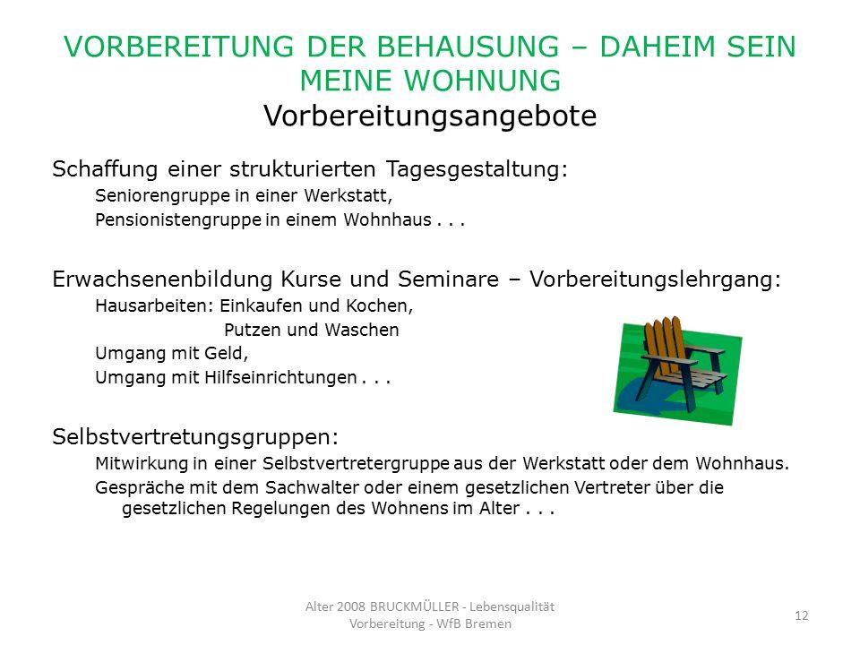 VORBEREITUNG DER BEHAUSUNG – DAHEIM SEIN MEINE WOHNUNG Vorbereitungsangebote Schaffung einer strukturierten Tagesgestaltung: Seniorengruppe in einer W