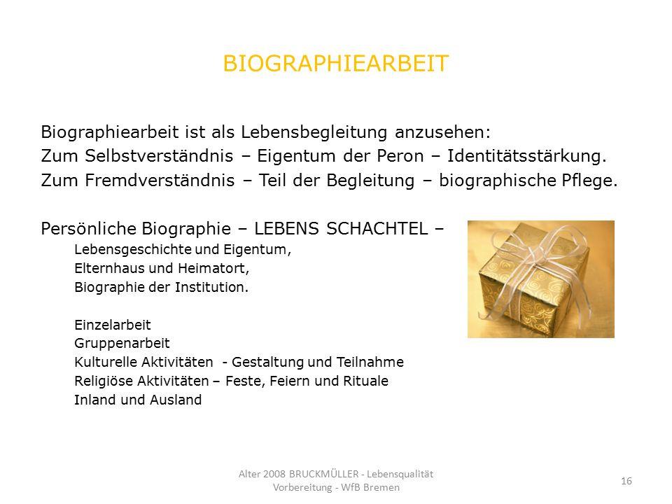 BIOGRAPHIEARBEIT Biographiearbeit ist als Lebensbegleitung anzusehen: Zum Selbstverständnis – Eigentum der Peron – Identitätsstärkung. Zum Fremdverstä