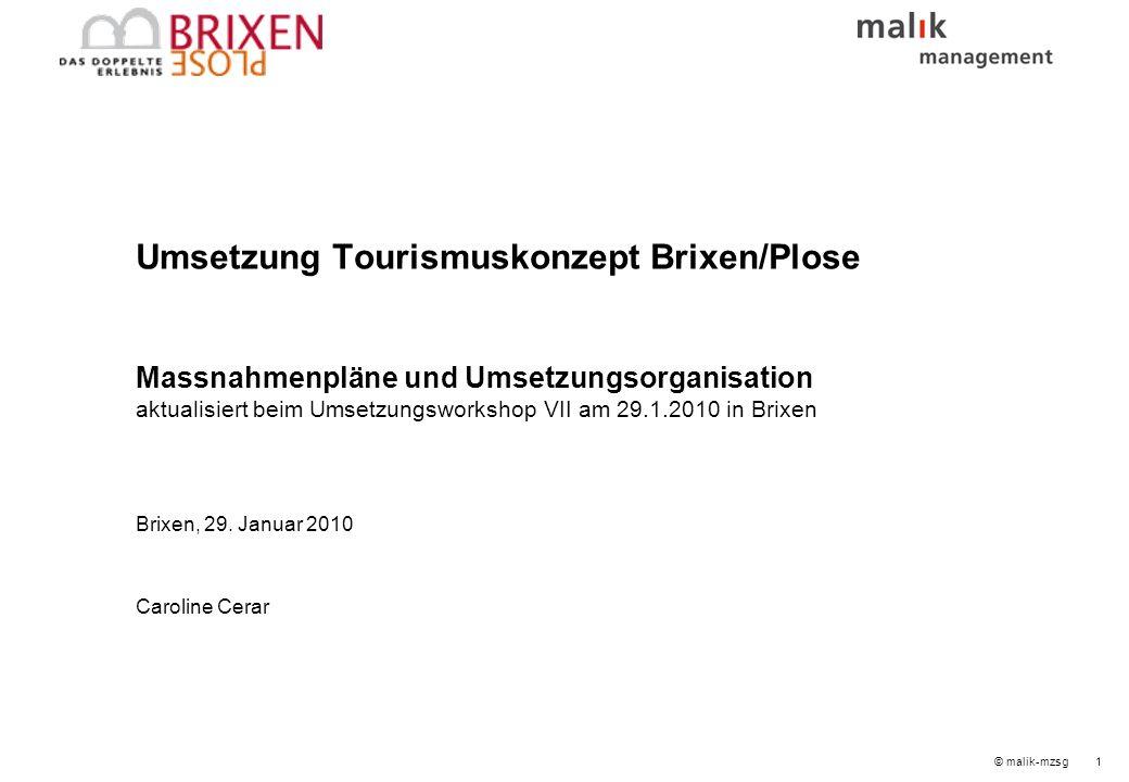 © malik-mzsg1 Umsetzung Tourismuskonzept Brixen/Plose Massnahmenpläne und Umsetzungsorganisation aktualisiert beim Umsetzungsworkshop VII am 29.1.2010 in Brixen Brixen, 29.