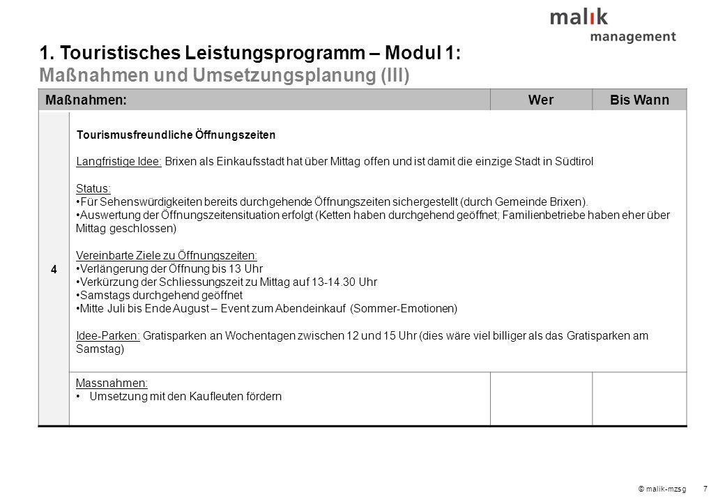 8© malik-mzsg Inhaltsverzeichnis 1.Touristisches Leistungsprogramm – Modul 1 2.Mobilitätskonzept – Modul 2 3.Infrastrukturkonzept – Modul 3 4.Innenmarketing und Qualitätsmanagement – Modul 4 5.Außenmarketing und Branding – Modul 4 6.Umsetzungsorganisation 7.Nächste Schritte 8.Speicher (Ideen / erledigt / laufend)