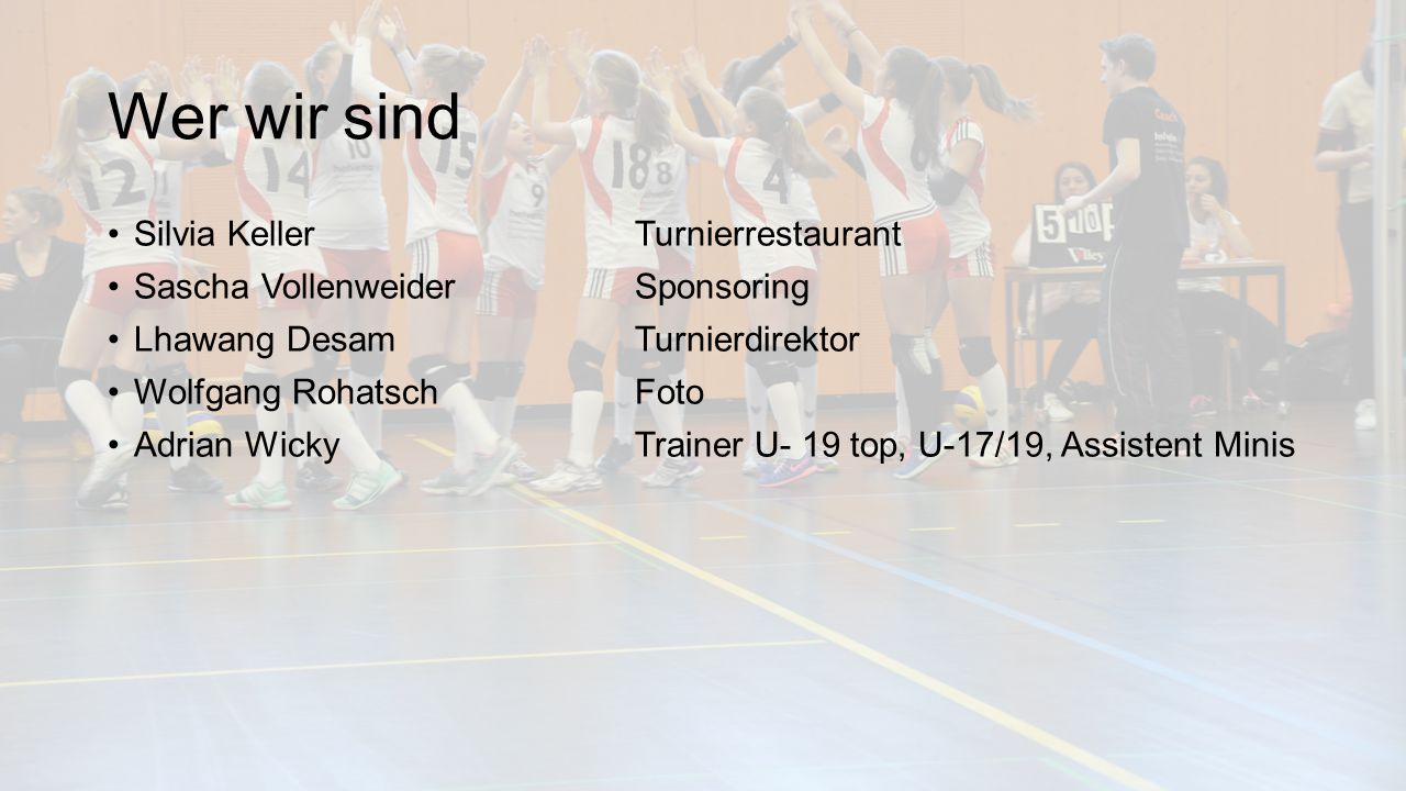Wer wir sind Silvia KellerTurnierrestaurant Sascha VollenweiderSponsoring Lhawang DesamTurnierdirektor Wolfgang RohatschFoto Adrian WickyTrainer U- 19 top, U-17/19, Assistent Minis