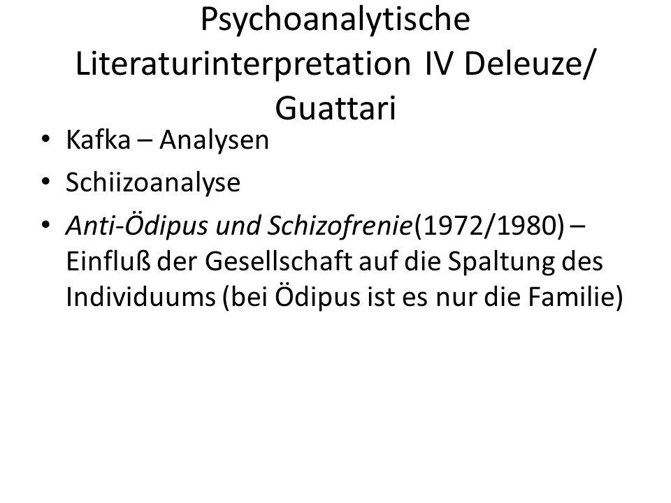 Psychoanalytische Literaturinterpretation IV Deleuze/ Guattari Kafka – Analysen Schiizoanalyse Anti-Ödipus und Schizofrenie(1972/1980) – Einfluß der Gesellschaft auf die Spaltung des Individuums (bei Ödipus ist es nur die Familie)