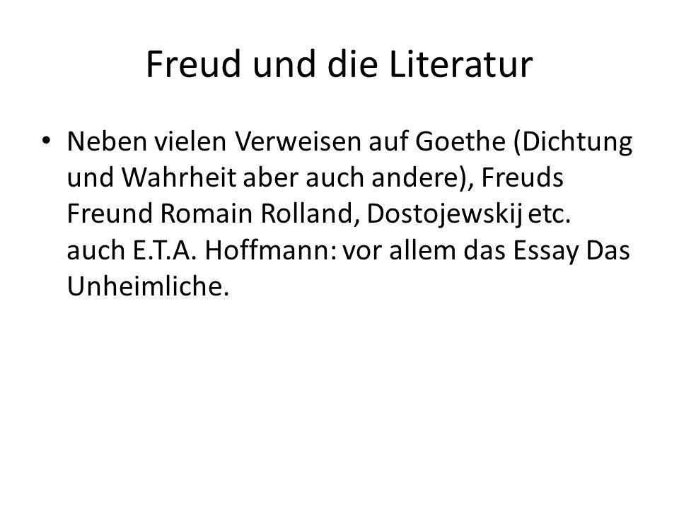 Freud und die Literatur Neben vielen Verweisen auf Goethe (Dichtung und Wahrheit aber auch andere), Freuds Freund Romain Rolland, Dostojewskij etc.