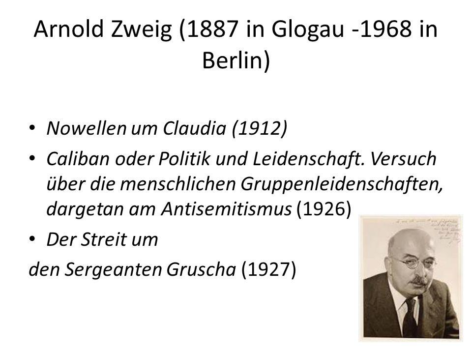 Arnold Zweig (1887 in Glogau -1968 in Berlin) Nowellen um Claudia (1912) Caliban oder Politik und Leidenschaft.