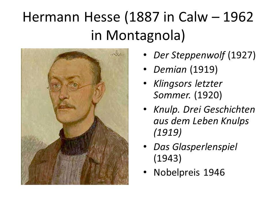Hermann Hesse (1887 in Calw – 1962 in Montagnola) Der Steppenwolf (1927) Demian (1919) Klingsors letzter Sommer.
