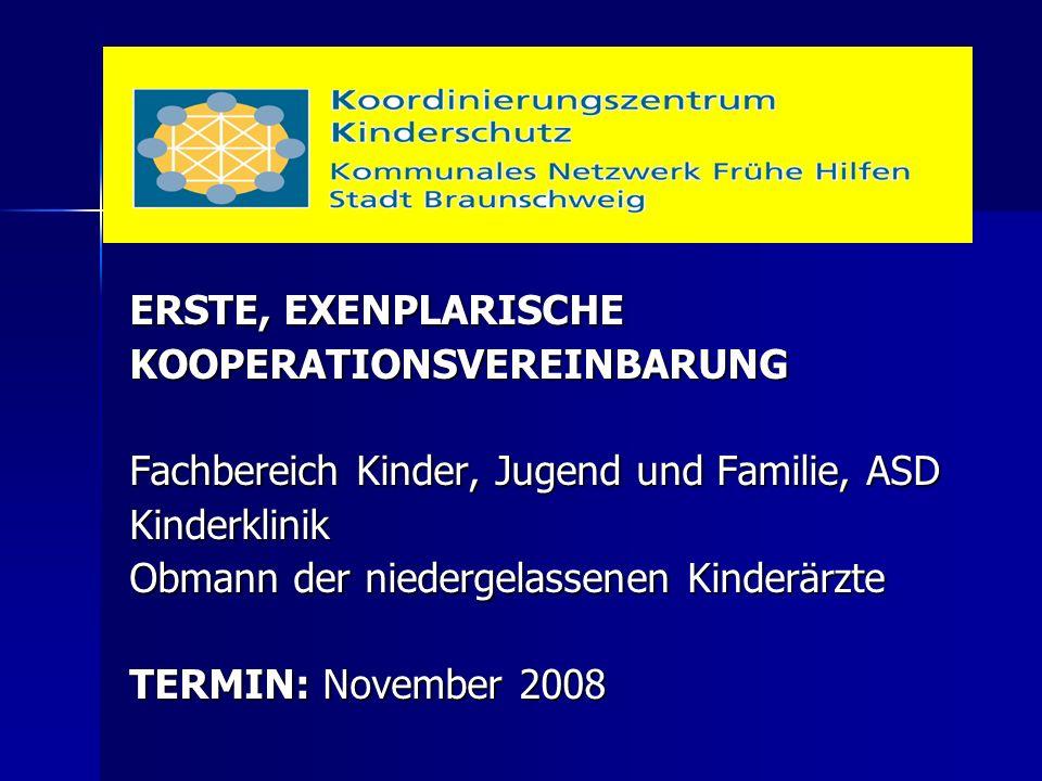 ERSTE, EXENPLARISCHE KOOPERATIONSVEREINBARUNG Fachbereich Kinder, Jugend und Familie, ASD Kinderklinik Obmann der niedergelassenen Kinderärzte TERMIN: November 2008