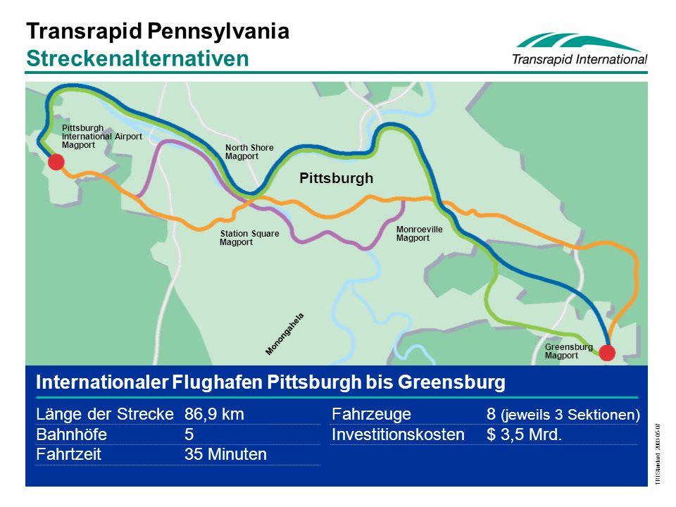 TRI Standard 2003-05-07 Internationaler Flughafen Pittsburgh bis Greensburg Länge der Strecke86,9 kmFahrzeuge8 (jeweils 3 Sektionen) Bahnhöfe5 Investitionskosten$ 3,5 Mrd.