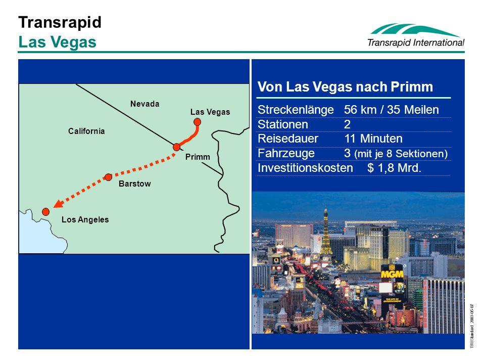 TRI Standard 2003-05-07 Transrapid Las Vegas California Nevada Barstow Primm Los Angeles Las Vegas Von Las Vegas nach Primm Streckenlänge56 km / 35 Meilen Stationen2 Reisedauer11 Minuten Fahrzeuge3 (mit je 8 Sektionen) Investitionskosten $ 1,8 Mrd.