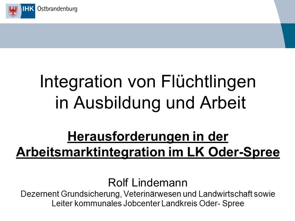 Integration von Flüchtlingen in Ausbildung und Arbeit Wege in Ausbildung und Arbeit für Flüchtlinge in Ostbrandenburg Lars Albrecht Bereichsleiter 12, Agentur für Arbeit Frankfurt (Oder)
