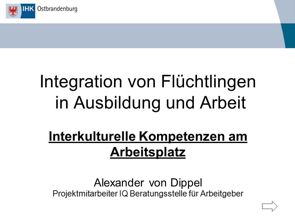 Integration von Flüchtlingen in Ausbildung und Arbeit Interkulturelle Kompetenzen am Arbeitsplatz Alexander von Dippel Projektmitarbeiter IQ Beratungs