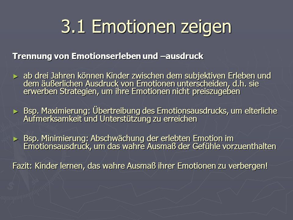 3.1 Emotionen zeigen Trennung von Emotionserleben und –ausdruck ► ab drei Jahren können Kinder zwischen dem subjektiven Erleben und dem äußerlichen Ausdruck von Emotionen unterscheiden, d.h.