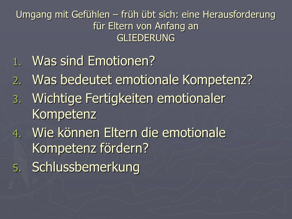 Umgang mit Gefühlen – früh übt sich: eine Herausforderung für Eltern von Anfang an GLIEDERUNG 1.